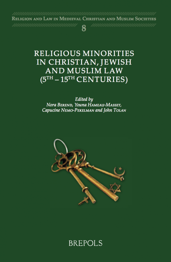 RELIGIOUS MINORITIES IN CHRISTIAN, JEWISH AND MUSLIM LAW (5TH–15TH CENTURIES)