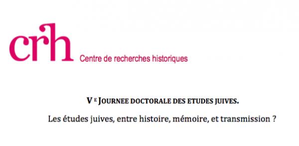 Ve JOURNEE DOCTORALE DES ETUDES JUIVES. Les études juives, entre histoire, mémoire, et transmission ?